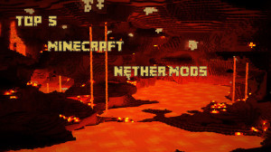 Top 5 Minecraft Mods To Improve the Nether