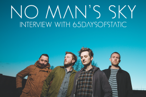 No Man's Sky Interview With 65daysofstatic: Creating Infinite Soundscapes