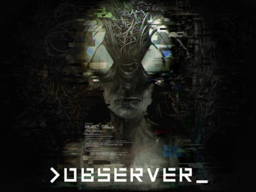 PSA: Dystopian Sci-fi 'Observer' is Ready To Scare You