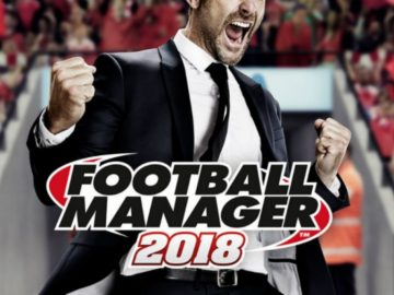 Football Manager 2018 Impressions – An Authentic, True and Realistic Football Coaching Experience Than Ever Before