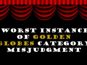 7 Worst Instances of Golden Globes Category Misjudgment