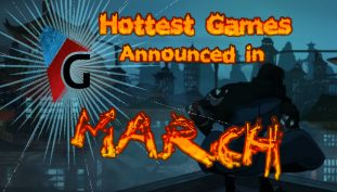 12 Hottest Games Announced in March 2018
