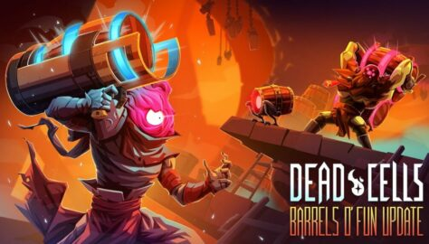 Dead Cells Latest Update, Barrels o' Fun Now Available for PC; Set to Release for Other Platforms This Summer